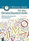 55 5-Minuten-Spiele für den Deutschunterricht