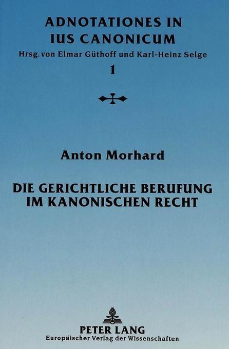 Die gerichtliche Berufung im kanonischen Recht als Buch von Anton Morhard