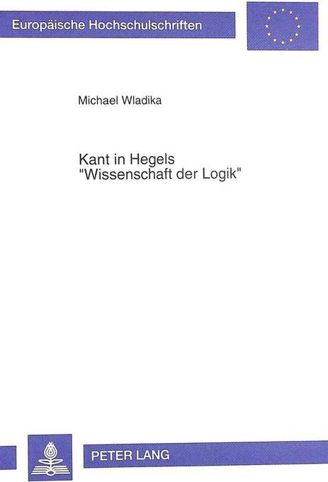 Kant in Hegels 'Wissenschaft der Logik' als Buch von Michael Wladika