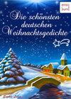Die schönsten deutschen Weihnachtsgedichte - Zum Lesen, Träumen und Aufsagen unter dem Weihnachtsbaum - Unvergessliche deutsche Gedichte über Advent & Weihnachten (Illustrierte Ausgabe)