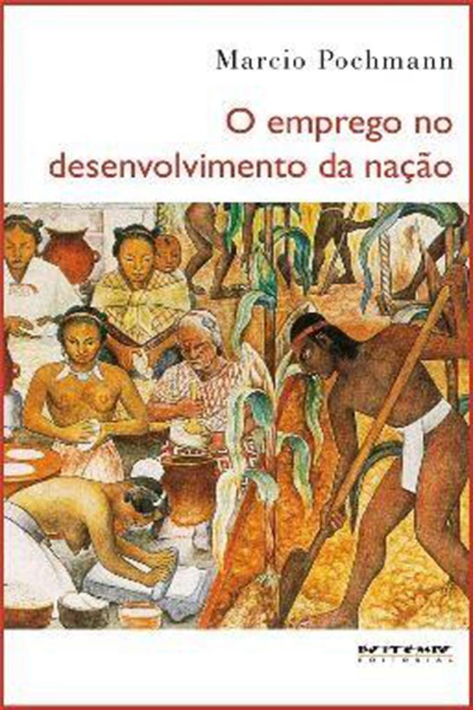 O emprego no desenvolvimento da nação als eBook von Marcio Pochmann - Boitempo Editorial