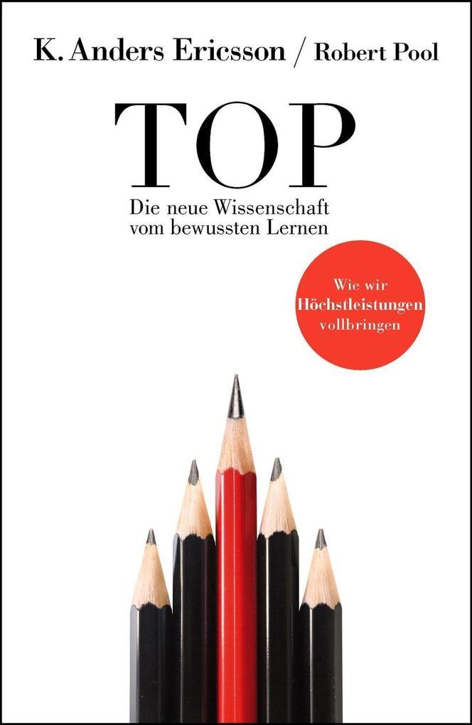 Top - Die neue Wissenschaft vom Lernen als Buch von K. Anders Ericsson, Robert Pool