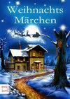 Weihnachtsmärchen - Weihnachtsgeschichten: Klassiker, Märchen und winterliche Geschichten, die Weihnachten noch schöner machen (Illustrierte Ausgabe)