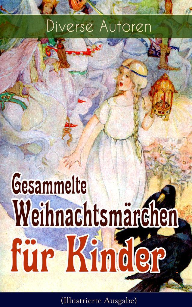 Gesammelte Weihnachtsmärchen für Kinder (Illustrierte Ausgabe) als eBook