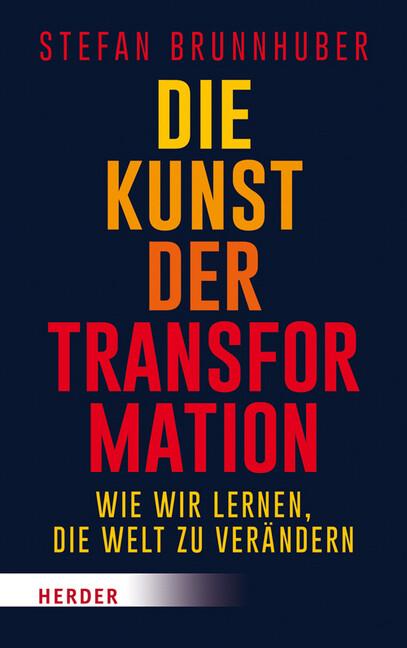 Die Kunst der Transformation als Buch von Stefan Brunnhuber, Kurt Biedenkopf