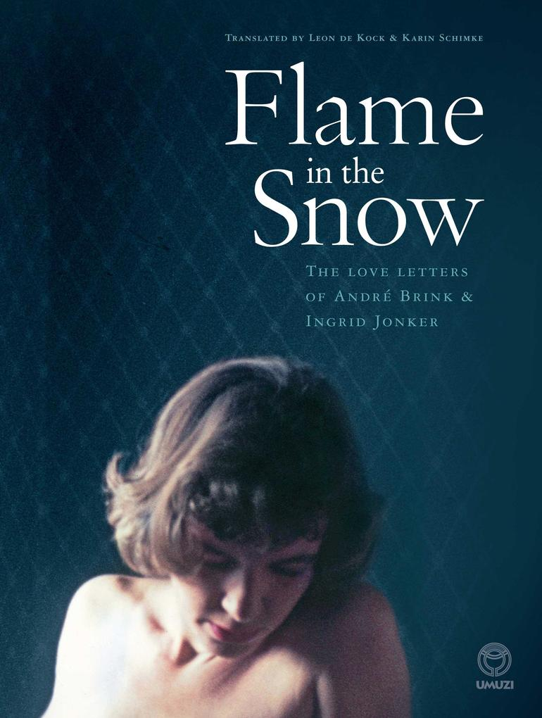 Flame in the Snow: The Love Letters of Andre Brink & Ingrid Jonker als eBook von