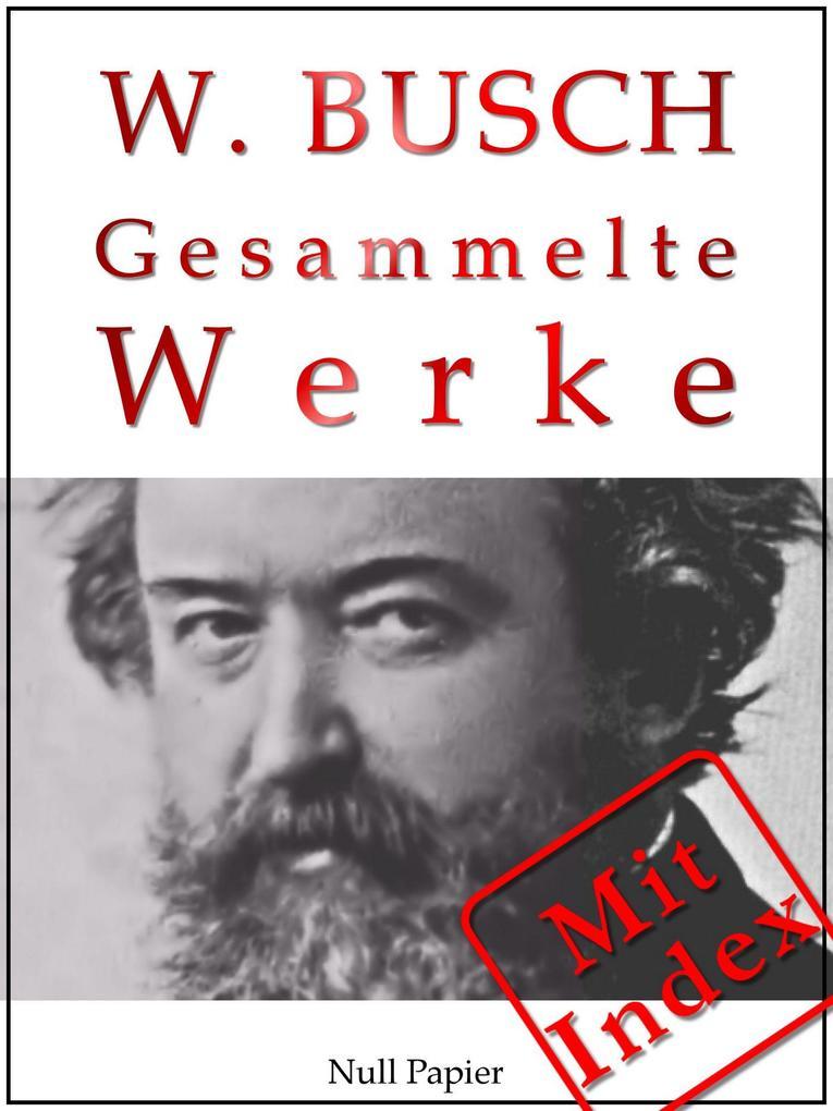 Wilhelm Busch - Gesammelte Werke - Bildergeschichten, Märchen, Erzählungen, Gedichte als eBook