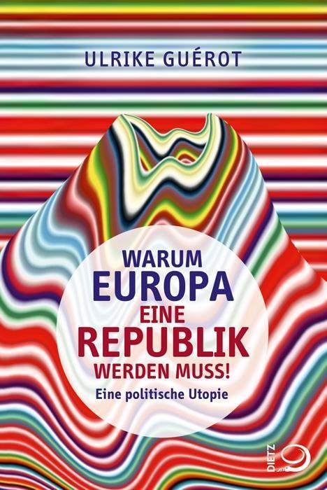 Warum Europa eine Republik werden muss! als Buch von Ulrike Guérot
