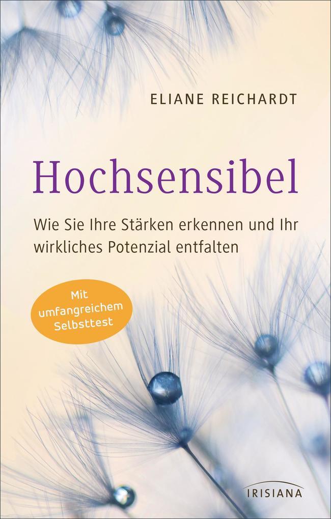 Hochsensibel - Wie Sie Ihre Stärken erkennen und Ihr wirkliches Potenzial entfalten als eBook