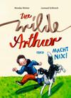 Der wilde Arthur oder Macht nix!