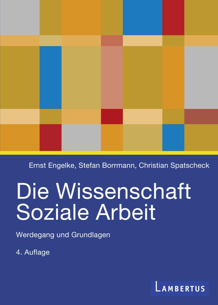 Die Wissenschaft Soziale Arbeit als Buch von Ernst Engelke, Christian Spatscheck, Stefan Borrmann