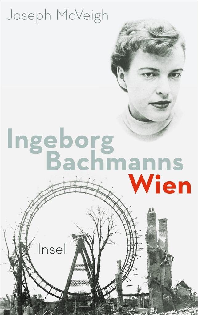 Ingeborg Bachmanns Wien 1946-1953.