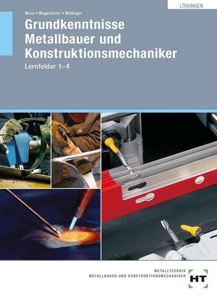 Lösungen Grundkenntnisse Metallbauer und Konstruktionsmechaniker als Buch von Josef Moos, Hans Werner Wagenleiter, Peter Wollinger