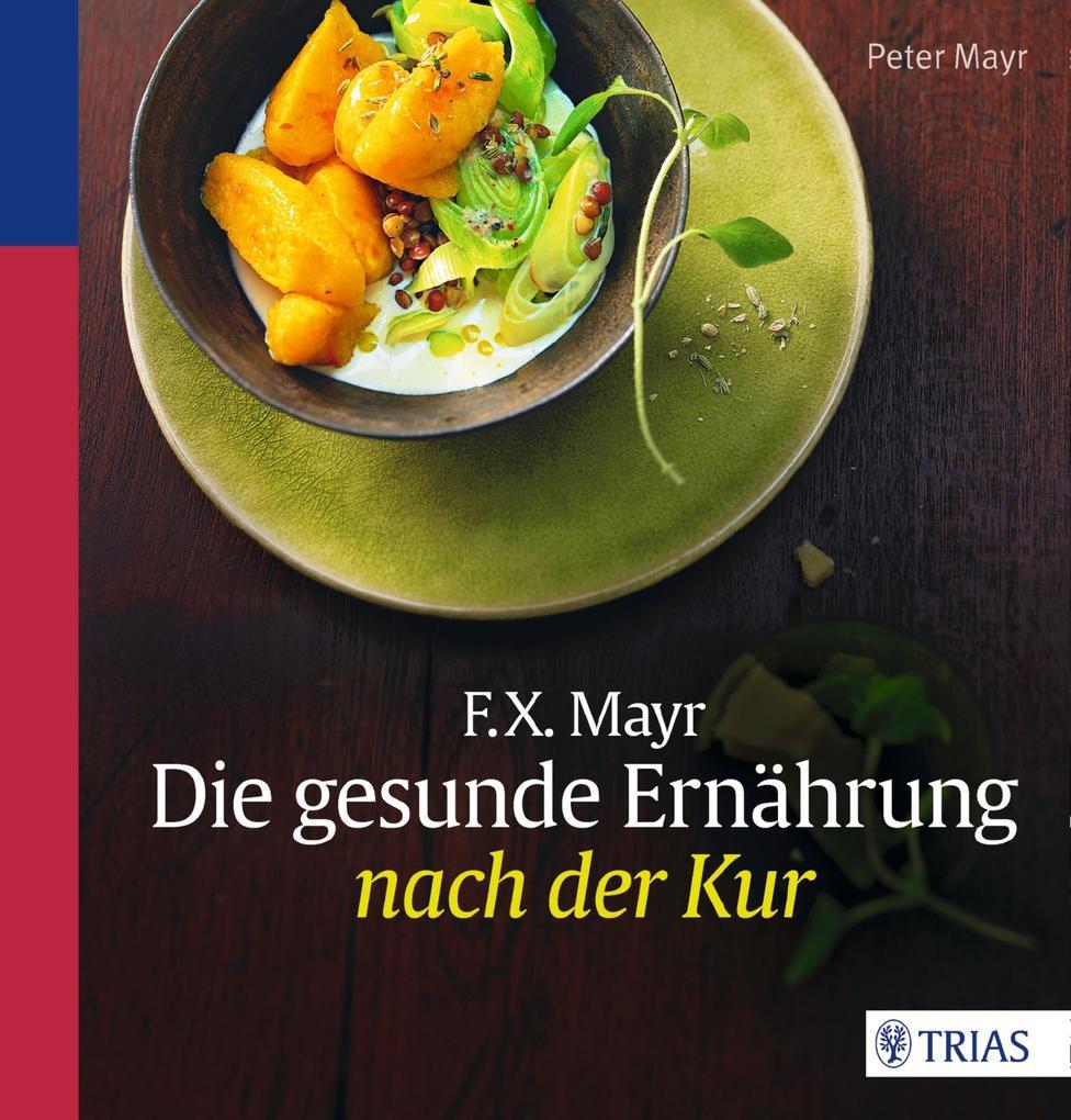 F.X. Mayr: Die gesunde Ernährung nach der Kur als eBook