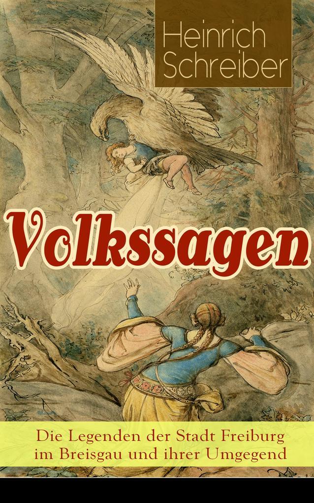 Volkssagen: Die Legenden der Stadt Freiburg im Breisgau und ihrer Umgegend als eBook epub