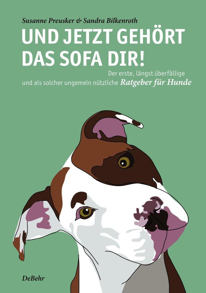 Und jetzt gehört das Sofa dir! - Der erste, längst überfällige und als solcher ungemein nützliche Ratgeber für Hunde als eBook