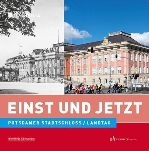 Einst und Jetzt - Potdamer Stadtschloss/Landtag als Buch (gebunden)