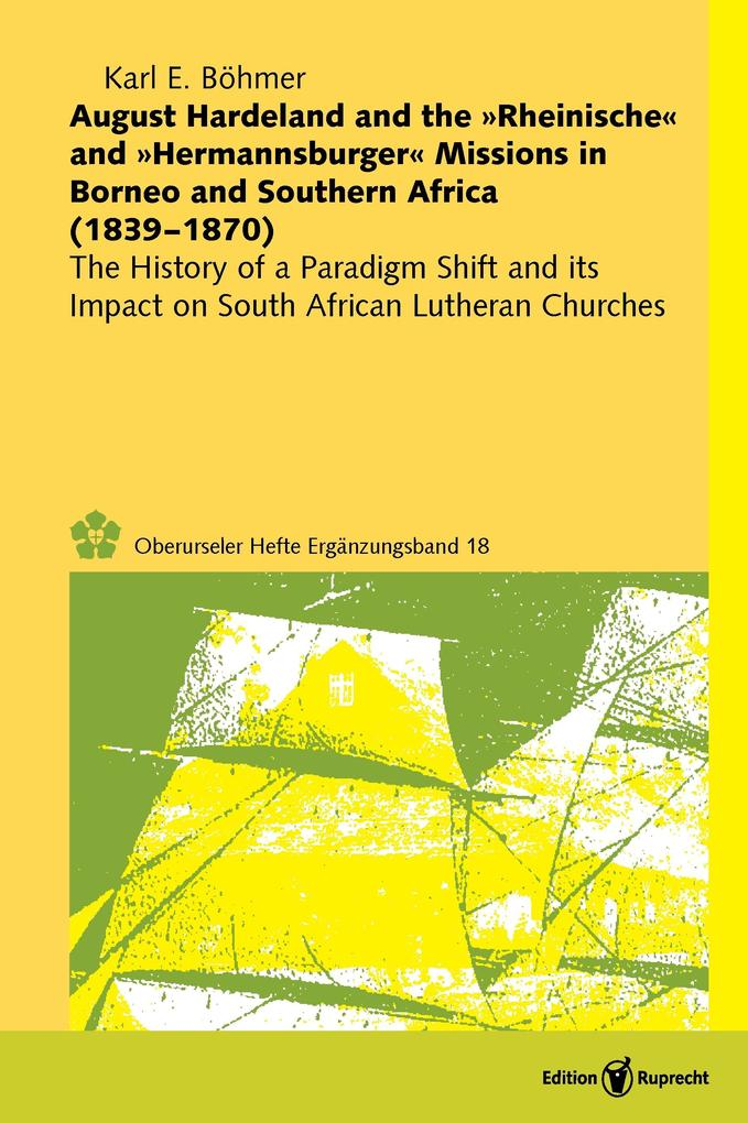 August Hardeland and the »Rheinische« and »Hermannsburger« Missions in Borneo and Southern Africa (1839-1870) als eBook