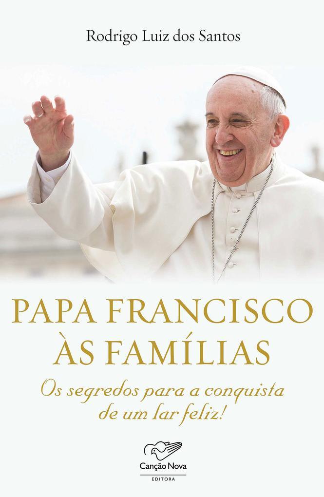 Papa Francisco às famílias als eBook von Rodrigo Luiz dos Santos - Editora Canção Nova
