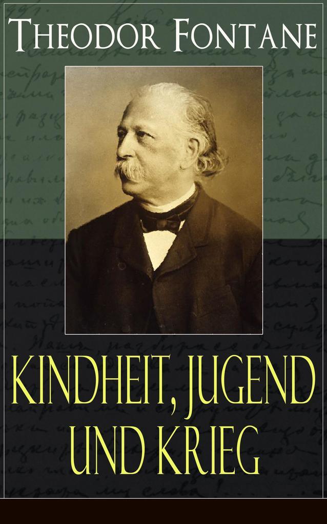 Theodor Fontane: Kindheit, Jugend und Krieg als eBook epub