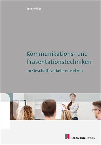 Kommunikations- und Prästentationstechniken im Geschäftsverkehr einsetzen als Buch von Jens Höfler