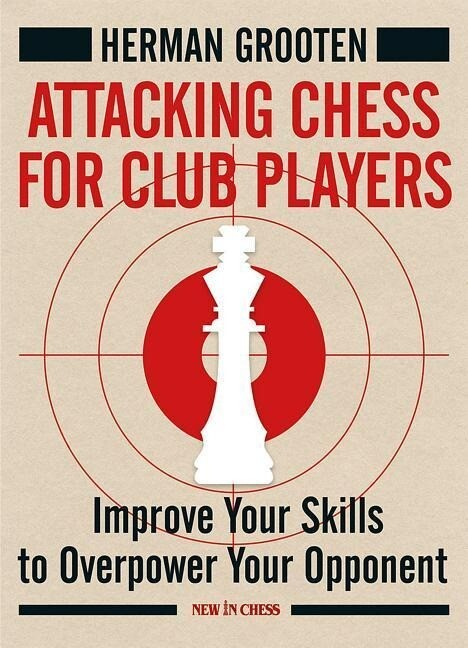 Attacking Chess for Club Players: Improve Your ...