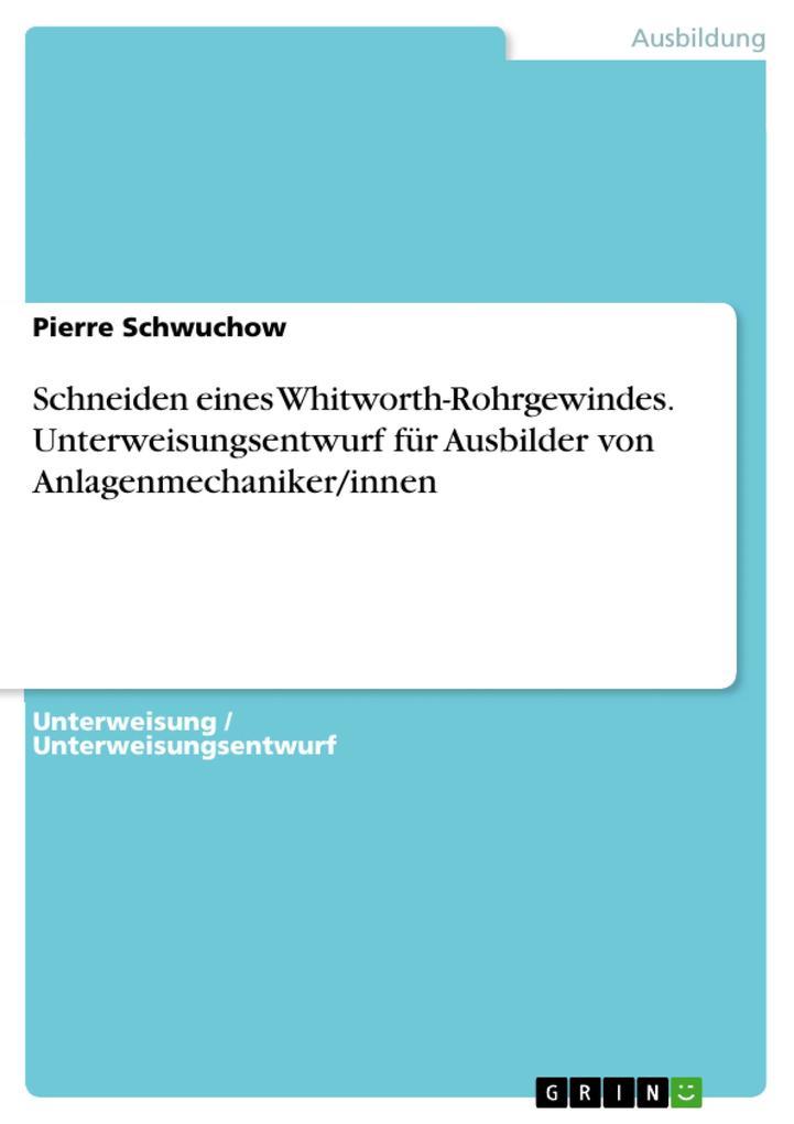Schneiden eines Whitworth-Rohrgewindes. Unterweisungsentwurf für Ausbilder von Anlagenmechaniker/innen als eBook
