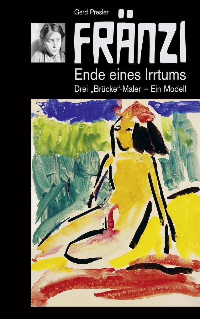 FRÄNZI - Ende eines Irrtums. Drei Brücke-Maler - ein Modell als eBook