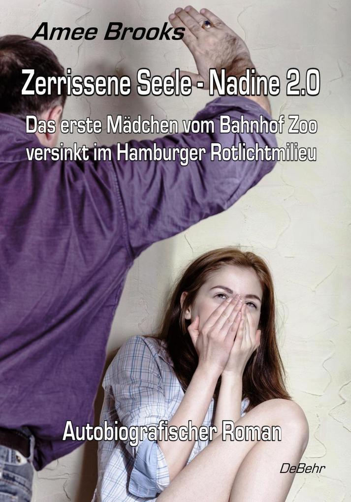 Zerrissene Seele - Nadine 2.0 - Das erste Mädchen vom Bahnhof Zoo versinkt im Hamburger Rotlichtmilieu - Autobiografischer Roman als eBook