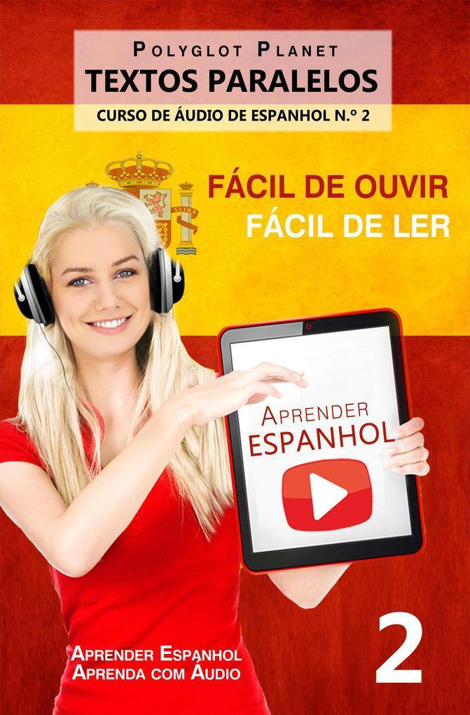 Aprender Espanhol - Textos Paralelos - Fácil de ouvir | Fácil de ler CURSO DE ÁUDIO DE ESPANHOL N.º 2 (Aprender Espanhol | Aprenda com Áudio #2)