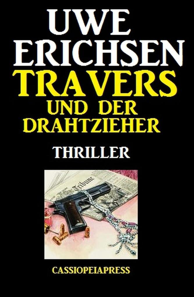 Travers und der Drahtzieher: Thriller als eBook
