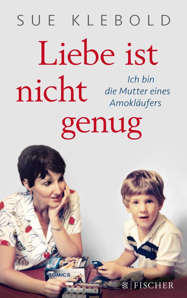 Liebe ist nicht genug - Ich bin die Mutter eines Amokläufers als Taschenbuch von Sue Klebold