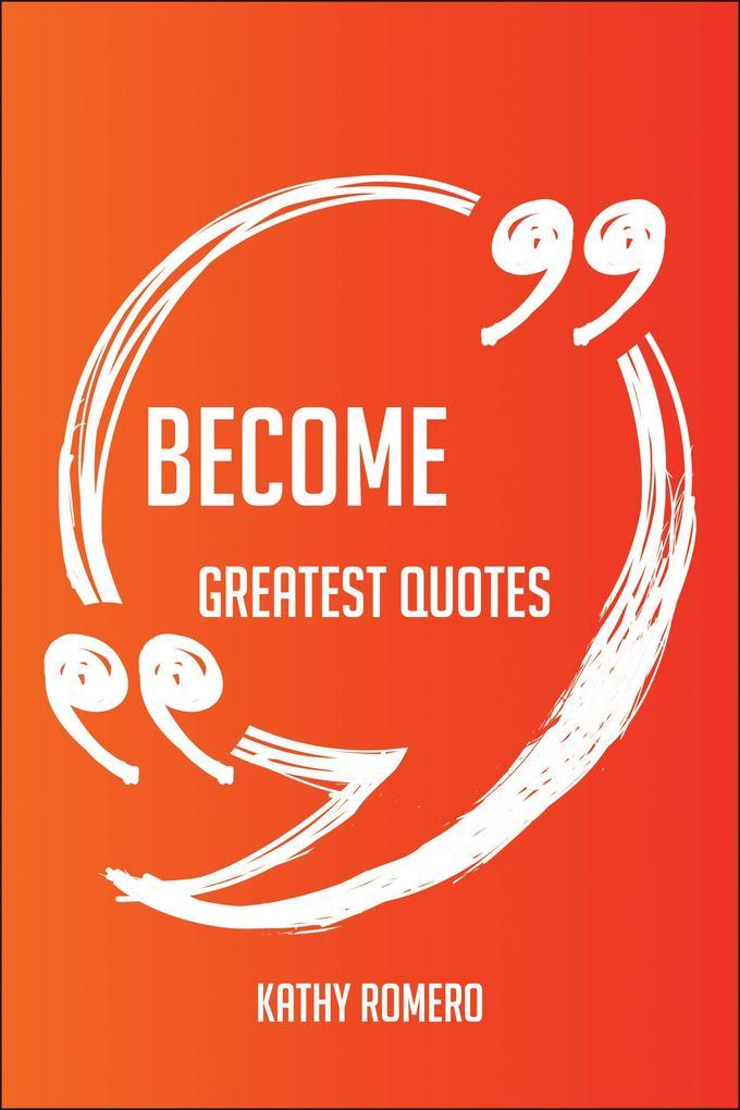 Become Greatest Quotes - Quick, Short, Medium O...