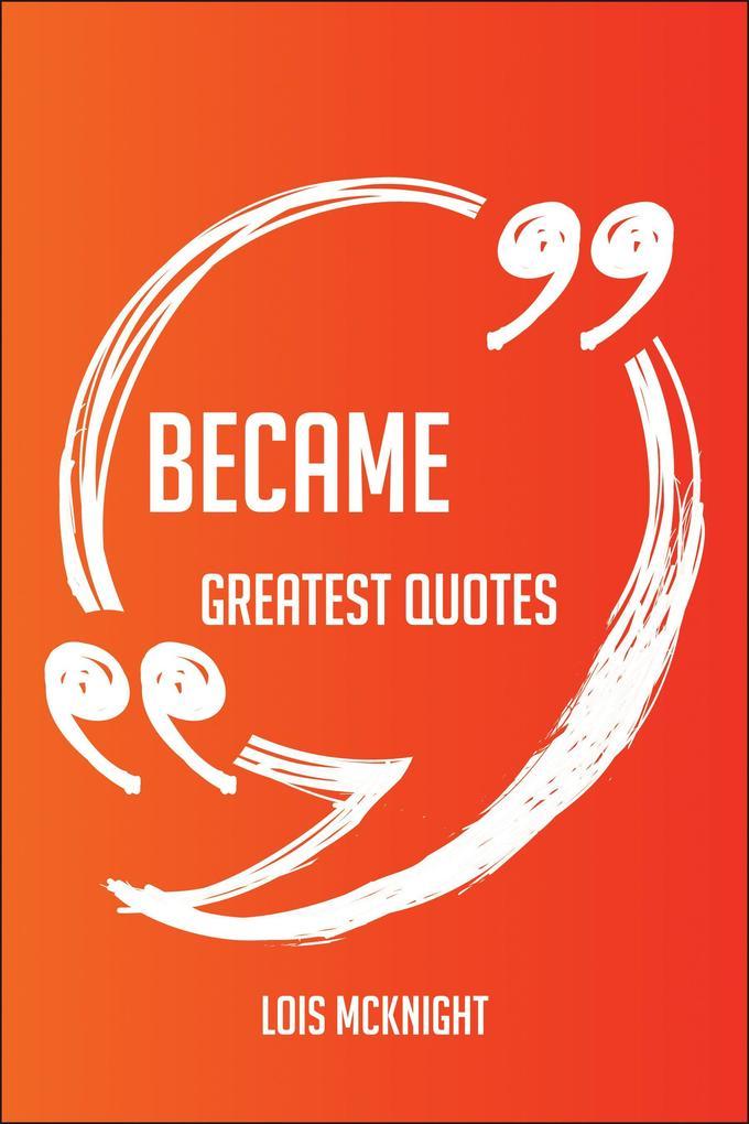 Became Greatest Quotes - Quick, Short, Medium O...