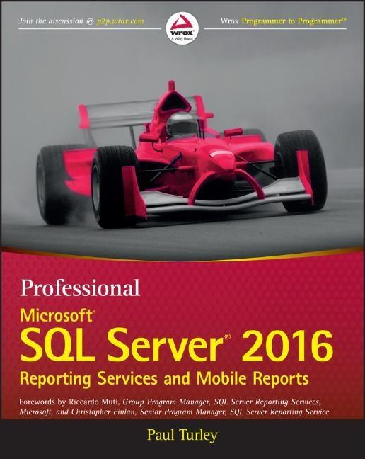 Professional Microsoft SQL Server 2016 Reporting Services and Mobile Reports als Buch von Paul Turley