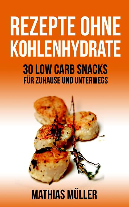 mathias m ller 50 rezepte ohne kohlenhydrate 30 low carb snacks f r zuhause und unterwegs. Black Bedroom Furniture Sets. Home Design Ideas