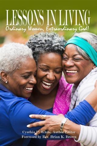 Lessons in Living: Ordinary Women, Extraordinar...
