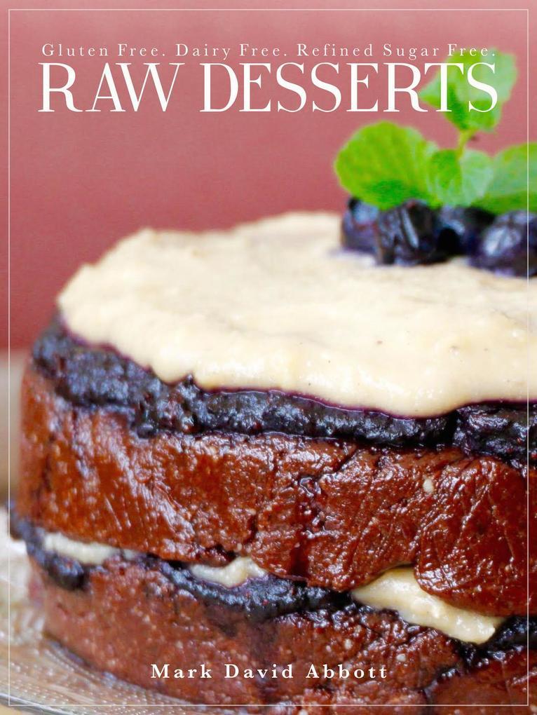 Raw Desserts - Gluten Free, Dairy Free, Refined Sugar Free als eBook von Mark David Abbott