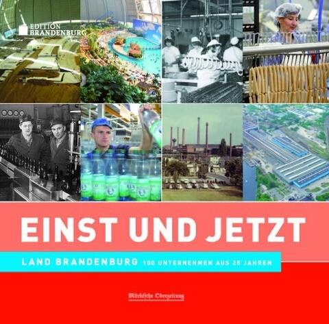 Einst und Jetzt - Land Brandenburg. 100 Unternehmen aus 25 Jahren als Buch