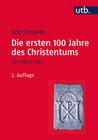 Die ersten 100 Jahre des Christentums 30-130 n. Chr.
