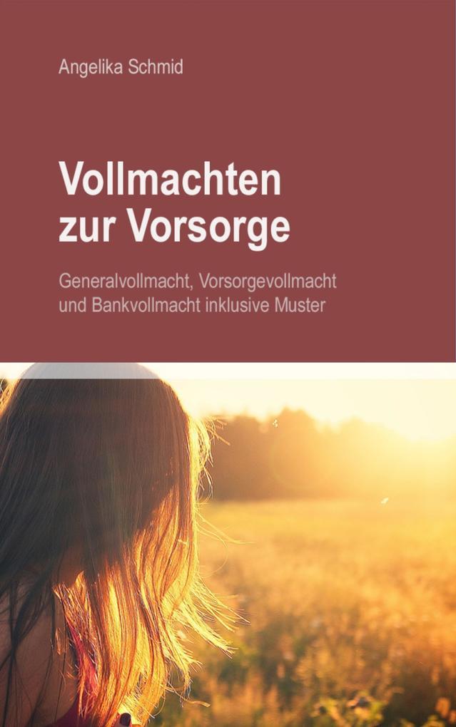 Vollmachten zur Vorsorge: Generalvollmacht, Vorsorgevollmacht & Bankvollmacht inkl. Muster als eBook