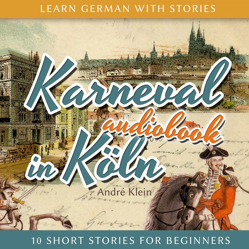 Learn German with Stories: Karneval in Köln - 10 Short Stories for Beginners als Hörbuch Download