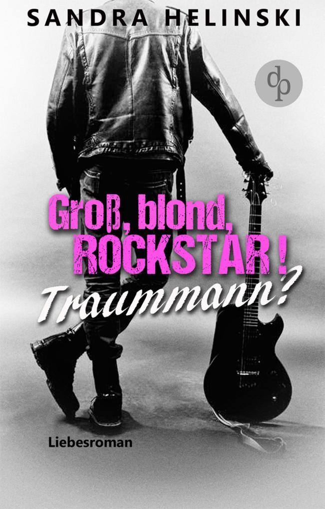Groß, blond, Rockstar! Traummann? als eBook epub