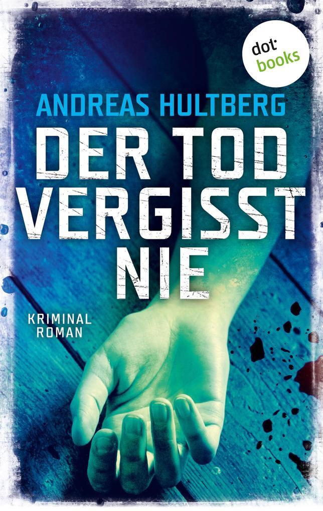 Der Tod vergisst nie als eBook von Andreas Hultberg