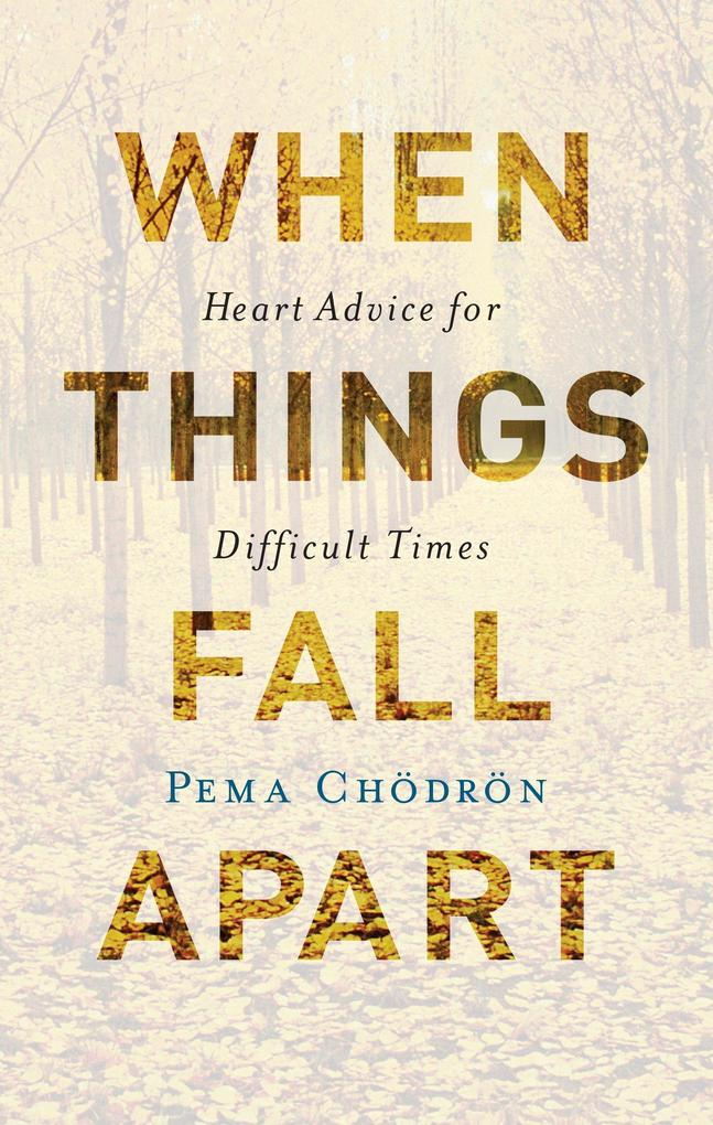When Things Fall Apart: Heart Advice for Difficult Times als Buch