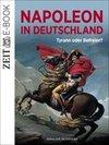 Napoleon in Deutschland ' Tyrann oder Befreier?