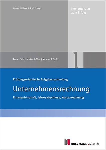 Prüfungsorientierte Aufgabensammlung Unternehmensrechnung als Buch von Franz Falk, Michael Götz, Werner Rössle
