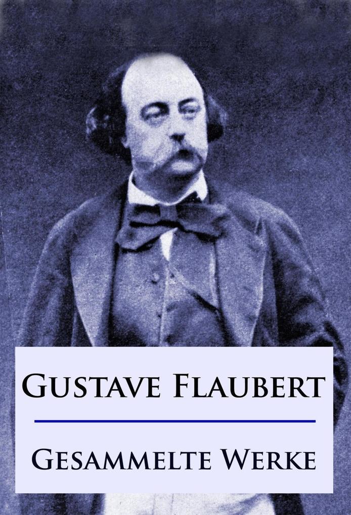 Gustave Flaubert - Gesammelte Werke als eBook