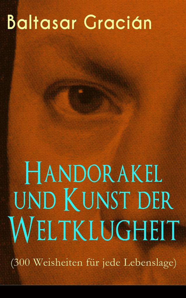 Handorakel und Kunst der Weltklugheit (300 Weisheiten für jede Lebenslage) als eBook