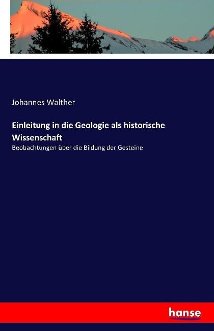 Einleitung in die Geologie als historische Wissenschaft als Buch von Johannes Walther